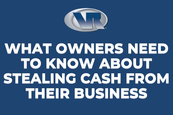 what owners need to know about stealing cash from their business vr business brokers of the triangle